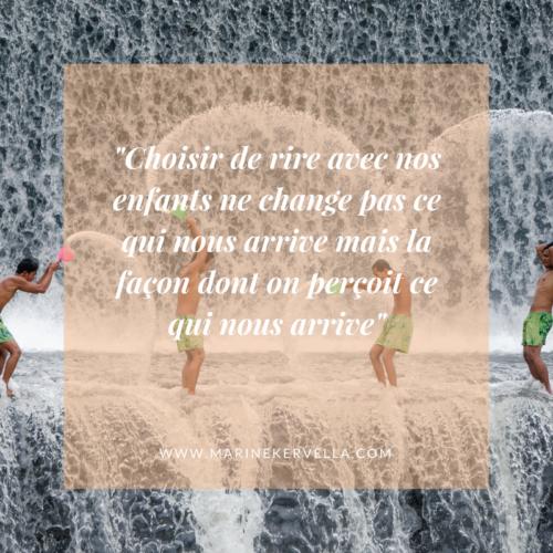 2 - Choisir de rire avec nos enfants ne change pas ce qui nous arrive mais la façon dont on perçoit ce qui nous arrive_